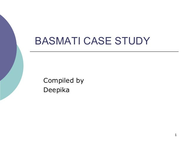 BASMATI CASE STUDY Compiled by Deepika                     1