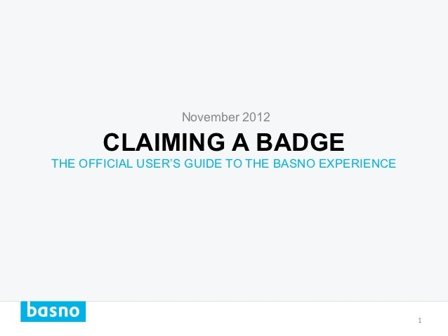 November 2012       CLAIMING A BADGETHE OFFICIAL USER'S GUIDE TO THE BASNO EXPERIENCE                                     ...