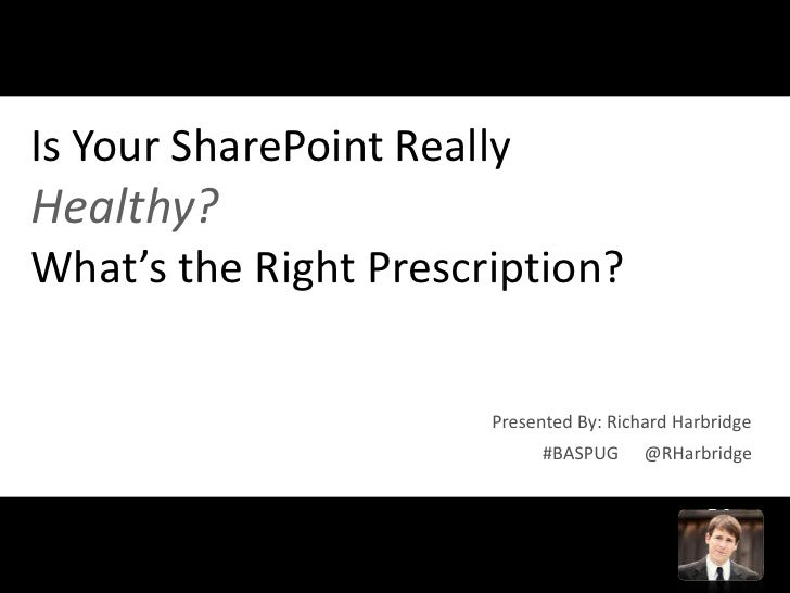 Boston Area SharePoint User Group - Is Your SharePoint Healthy?
