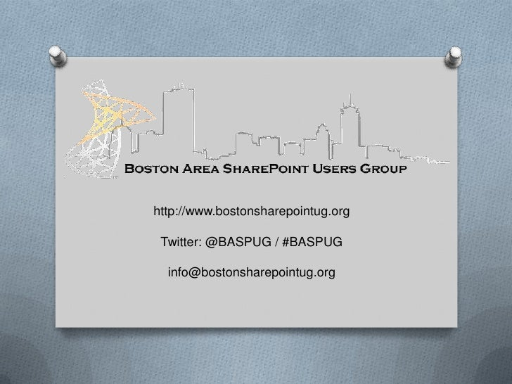 http://www.bostonsharepointug.org<br />Twitter: @BASPUG / #BASPUG<br />info@bostonsharepointug.org<br />