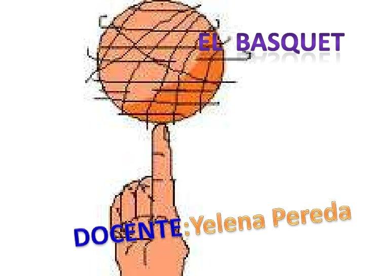 EL  BASQUET<br />DOCENTE:Yelena Pereda<br />