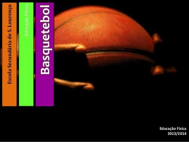Educação Física 2013/2014  Basquetebol  Educação Física  Escola Secundária de S. Lourenço