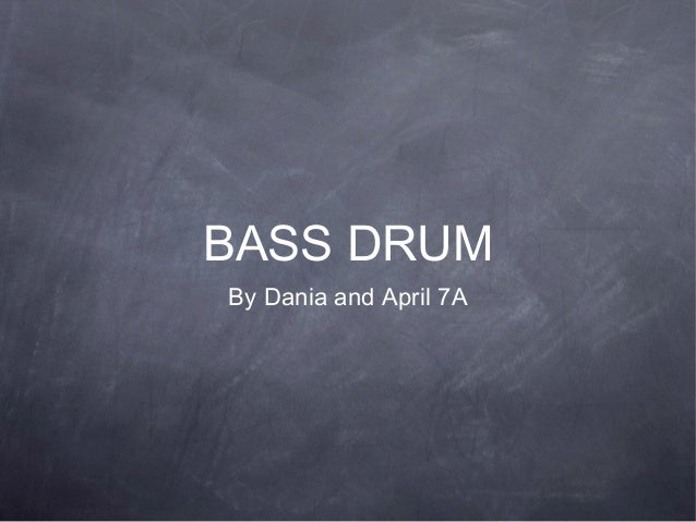 BASS DRUM By Dania and April 7A