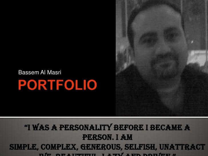 "PORTFOLIO<br />Bassem Al Masri<br />""I was a personality before I became a person. I am simple, complex, generous, selfish..."
