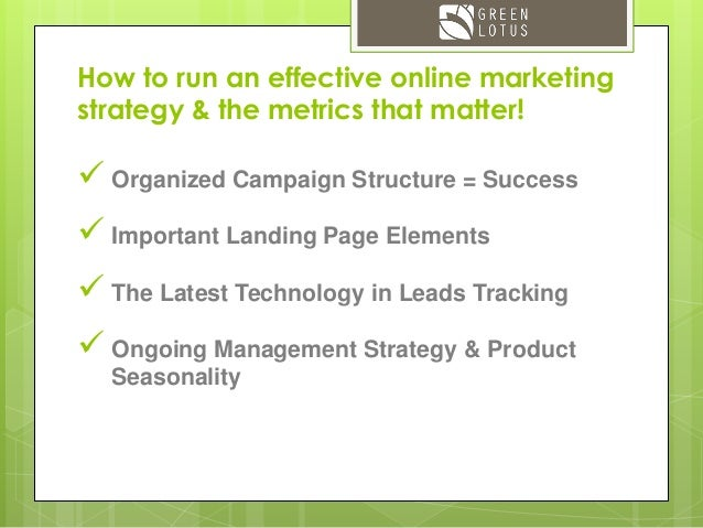 How to run an effective online marketing strategy & the metrics that matter!  Organized Campaign Structure = Success  Im...