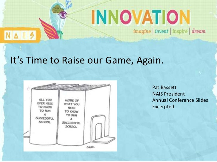 It's Time to Raise our Game, Again.        INNOVATION                          Pat Bassett                                ...