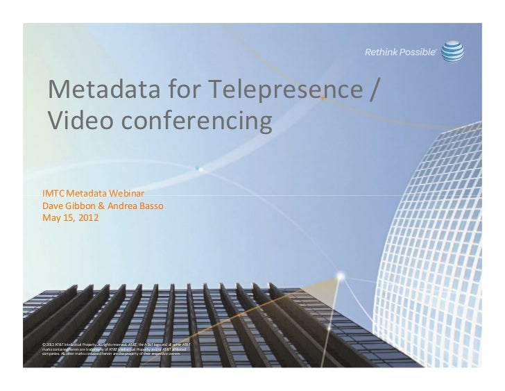 Metadata for Telepresence /  Video conferencingIMTC Metadata WebinarDave Gibbon & Andrea BassoMay 15, 2012© 2012 AT&T Inte...