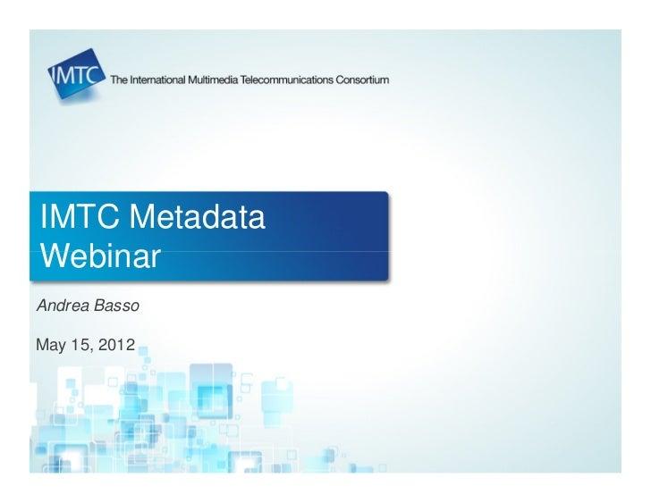 IMTC MetadataWebinarAndrea BassoMay 15, 2012