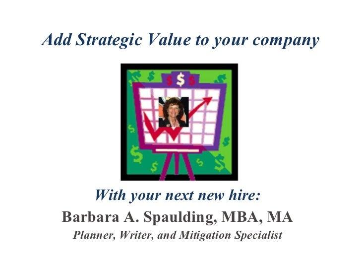 Barbara A. Spaulding, MBA, MA Strategic Value Slide Show