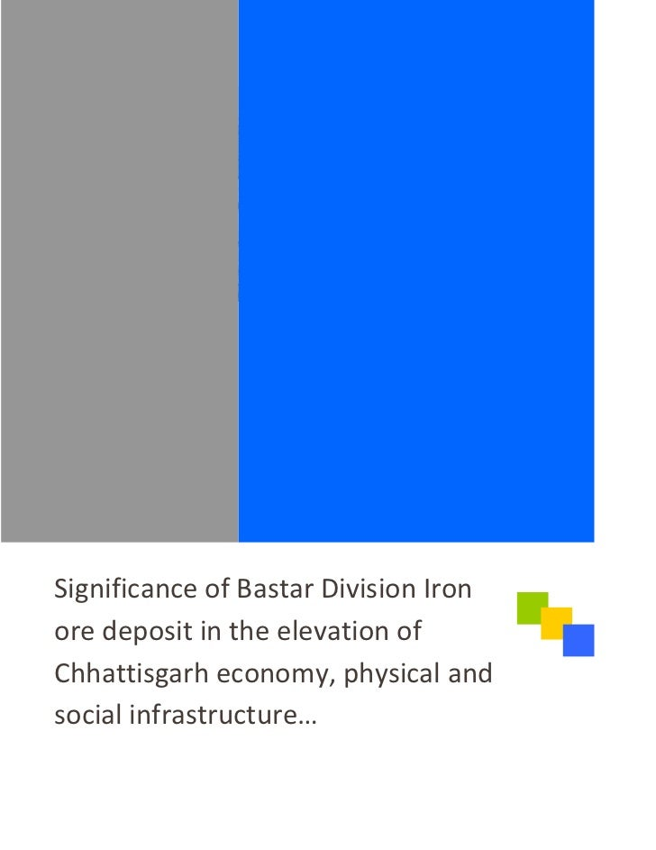 Significance of Bastar Division Ironore deposit in the elevation ofChhattisgarh economy, physical andsocial infrastructure…