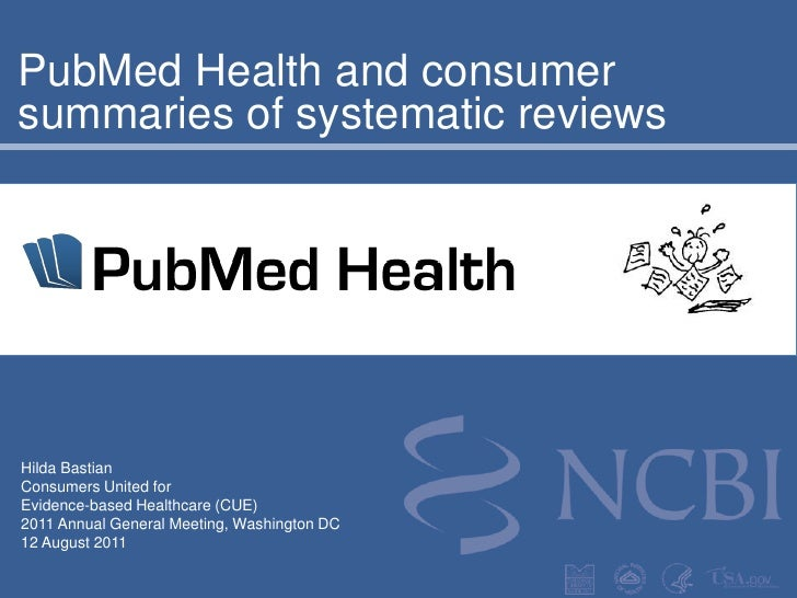 PubMed Health and consumer summaries of systematic reviews <br />Hilda Bastian<br />Consumers United for<br />Evidence-bas...