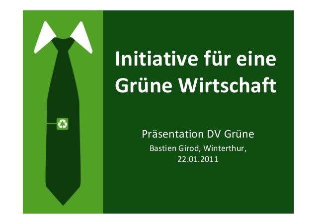 Initiative für eine Grüne Wirtschaft Präsentation DV Grüne Bastien Girod, Winterthur, 22.01.2011