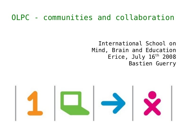OLPC - communities and collaboration                      International School on                  Mind, Brain and Educati...