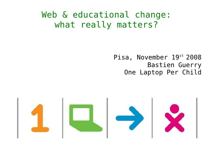 Web & educational change:    what really matters?                Pisa, November 19st 2008                       Bastien Gu...