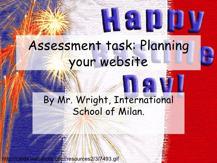 Assessment task: Planning your website By Mr. Wright, International School of Milan. http://cards.webshots.com/resources2/...
