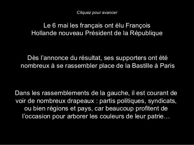 Cliquez pour avancer         Le 6 mai les français ont élu François     Hollande nouveau Président de la République    Dès...