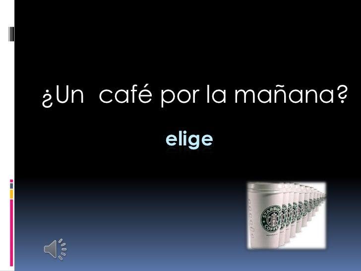 ¿Un café por la mañana?         elige
