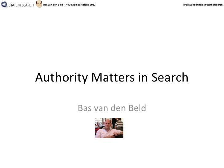 Bas van den Beld – A4U Expo Barcelona 2012    @basvandenbeld @stateofsearchAuthority Matters in Search                    ...