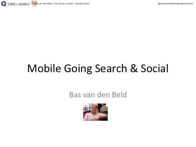 Consumers are Socially Mobile: Get Your Mobile Search in Order! - Bas Van Den Beld