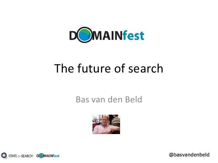 The Future of Search - Bas van den Beld - Domainfest Prague 2010