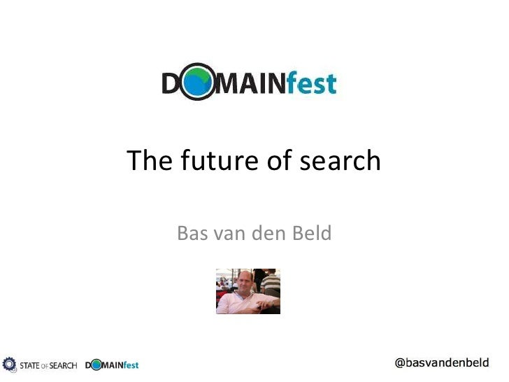 The Future of Search - Bas van den Beld - Domainfest Prague 2010