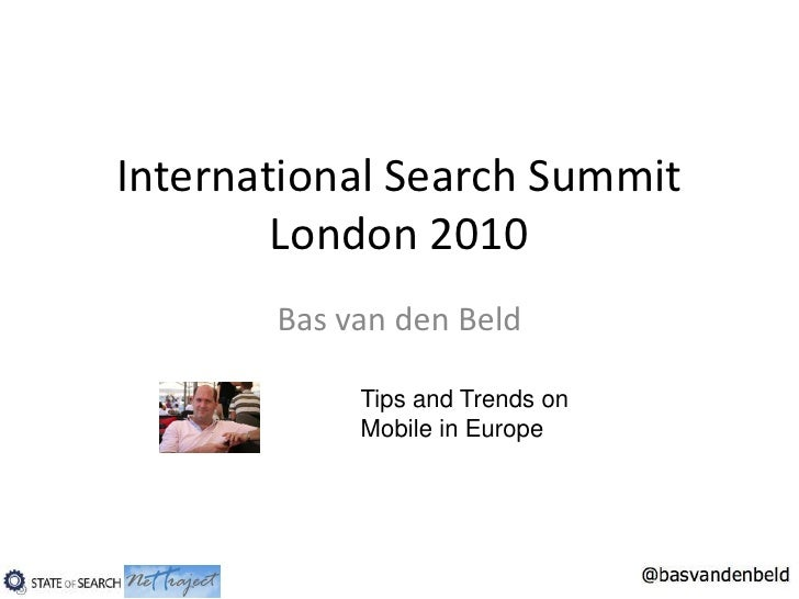 International Search Summit London 2010<br />Bas van den Beld<br />Tips and Trends on <br />Mobile in Europe<br />