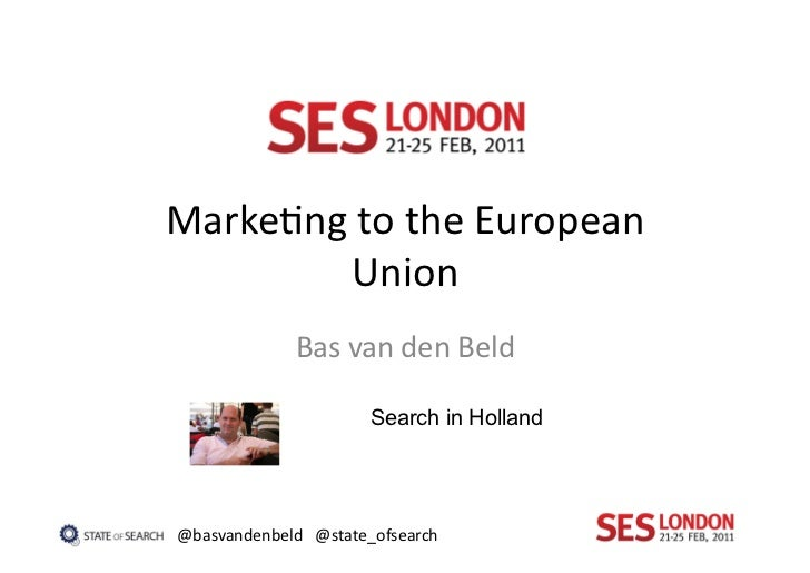 Marke4ng	  to	  the	  European	            Union	                  Bas	  van	  den	  Beld	                             Sea...