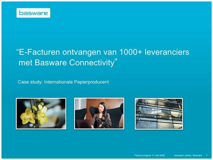 """""""E-Facturen ontvangen van 1000+ leveranciers  met Basware Connectivity""""  Case study: Internationale Papierproducent       ..."""