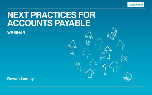 NEXT PRACTICES FORACCOUNTS PAYABLEWEBINARRowan Lemley