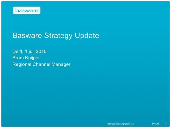 Basware Strategy Update Delft, 1 juli 2010 Bram Kuijper Regional Channel Manager Basware Strategy presentation 07/12/10 Ba...