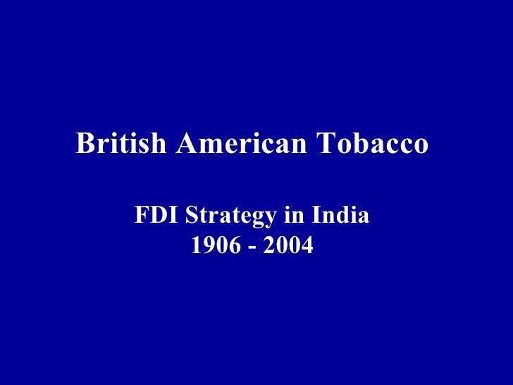 British American Tobacco FDI Strategy in India 1906 - 2004