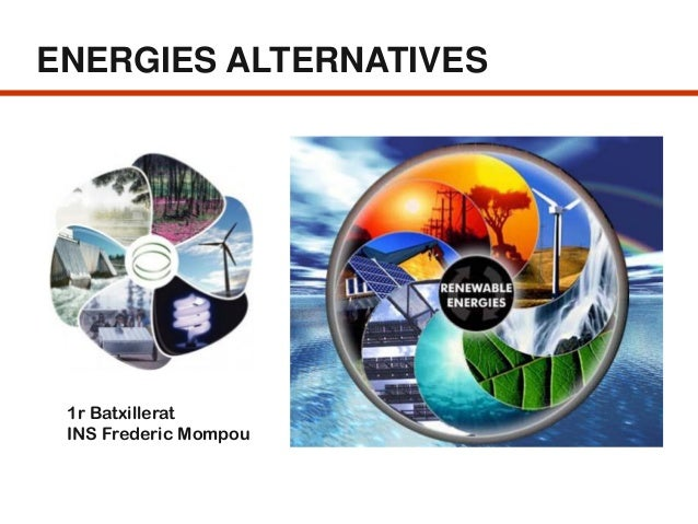 ENERGIES ALTERNATIVES  1r Batxillerat INS Frederic Mompou