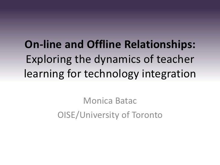 On-line and Offline Relationships: Exploring the dynamics of teacherlearning for technology integration            Monica ...