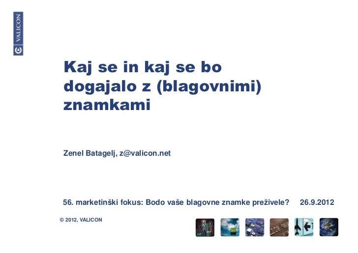 Kaj se in kaj se bo dogajalo z (blagovnimi) znamkami Zenel Batagelj, z@valicon.net56. marketinški fokus: Bodo vaše blagovn...