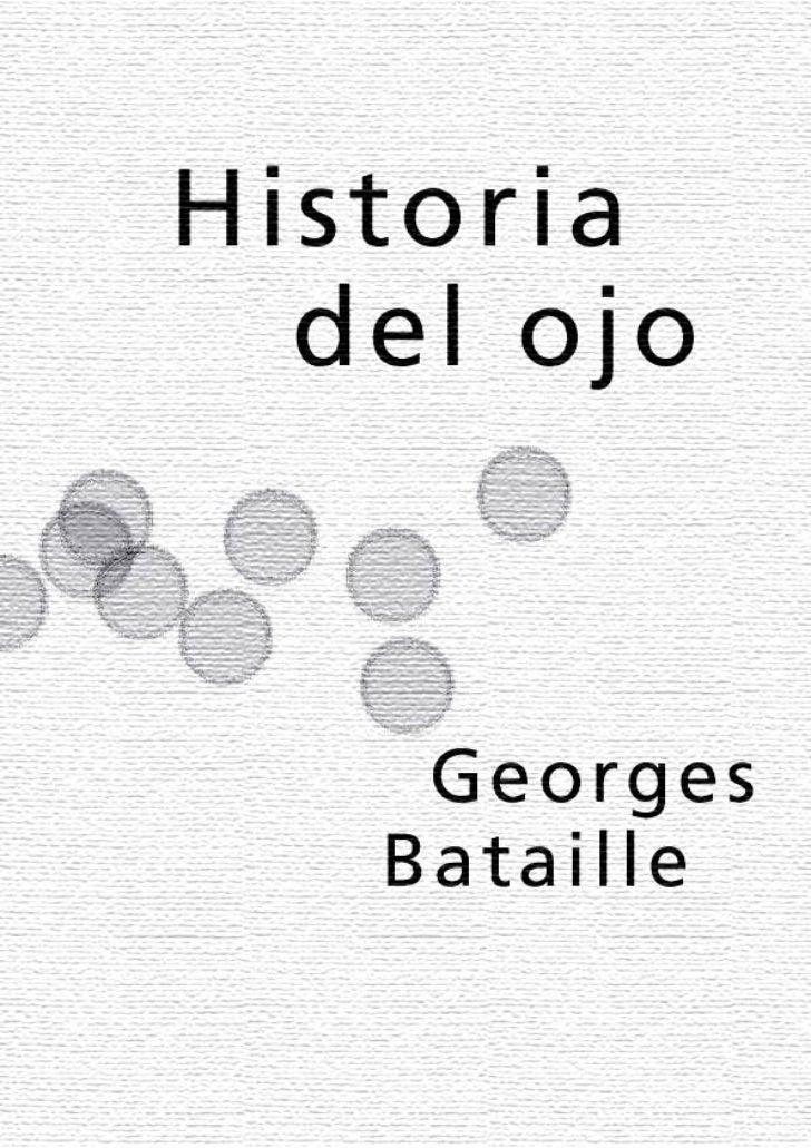 Historia       del ojo      Georges Bataille     Traducido por Margo GlantzEdiciones Coyoacán, México D.F., 1994        Se...