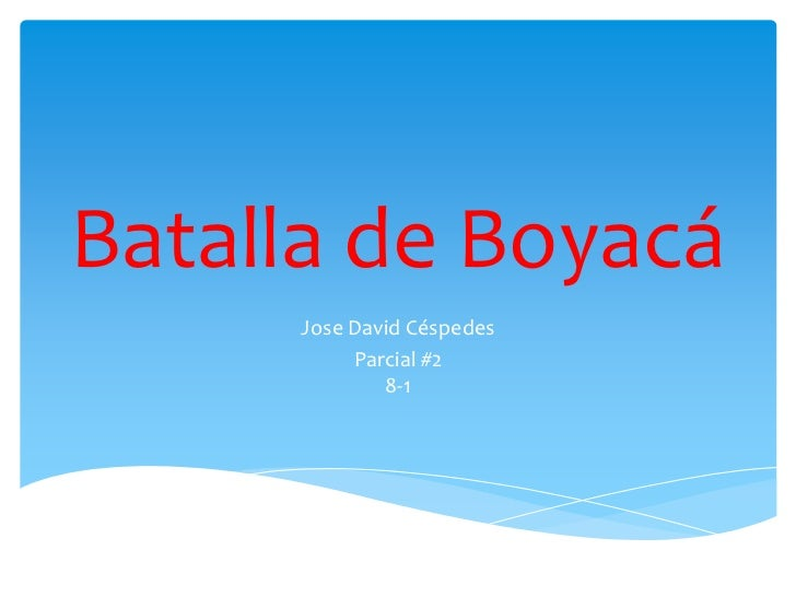Batalla de Boyacá     Jose David Céspedes          Parcial #2             8-1