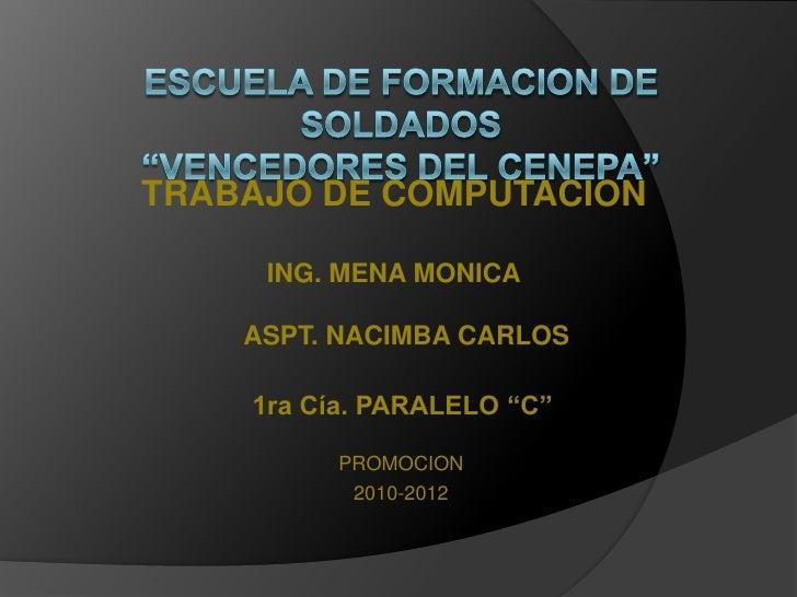 """ESCUELA DE FORMACION DE SOLDADOS """"VENCEDORES DEL CENEPA""""<br />TRABAJO DE COMPUTACION<br />ING. MENA MONICA<br />ASPT. NACI..."""