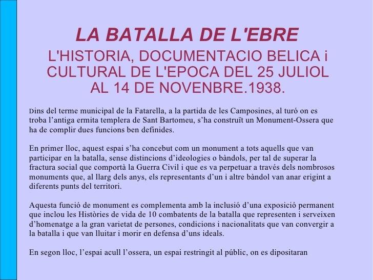 LA BATALLA DE L'EBRE <ul><ul><li>L'HISTORIA, DOCUMENTACIO BELICA i </li></ul></ul><ul><ul><li>CULTURAL DE L'EPOCA DEL 25 J...