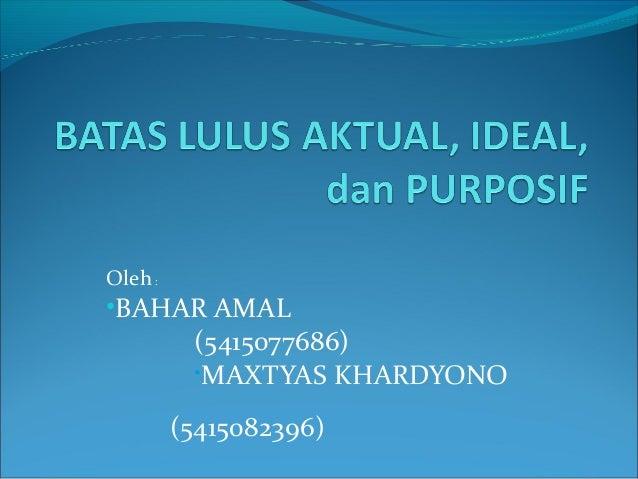 Oleh: •BAHAR AMAL (5415077686) •MAXTYAS KHARDYONO (5415082396)