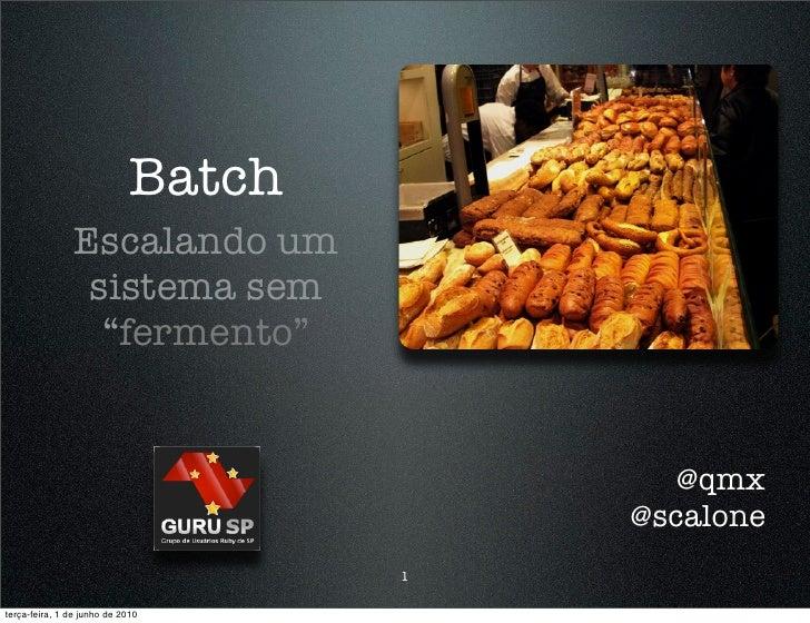 """Batch                 Escalando um                  sistema sem                   """"fermento""""                              ..."""