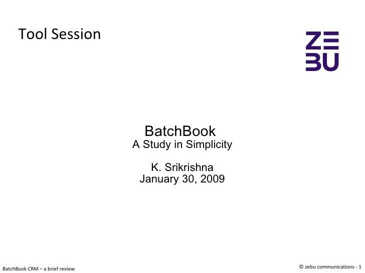 Tool Session BatchBook  A Study in Simplicity K. Srikrishna January 30, 2009