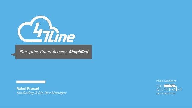 Enterprise Cloud Access. Simplified. Rahul Prasad Marketing & Biz Dev Manager PROUD MEMBER OF