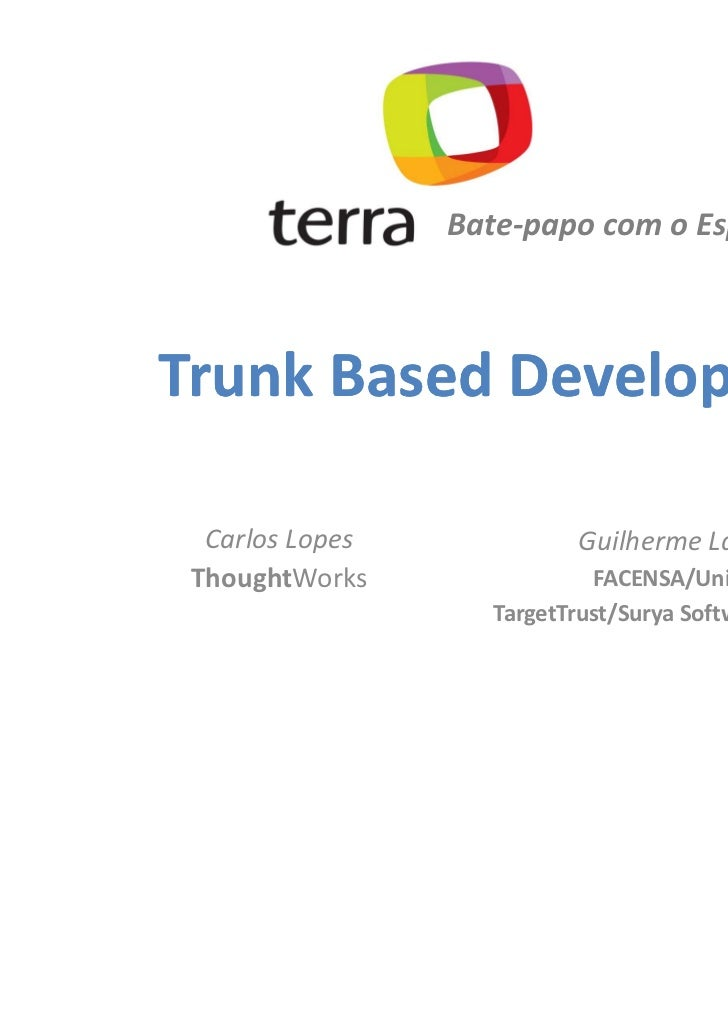 Bate-papo com o EspecialistaTrunk Based Development  Carlos Lopes             Guilherme Lacerda ThoughtWorks              ...