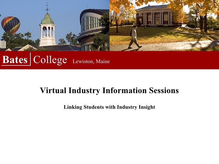 Bates  College  Lewiston, Maine Virtual Industry Information Sessions Linking Students with Industry Insight