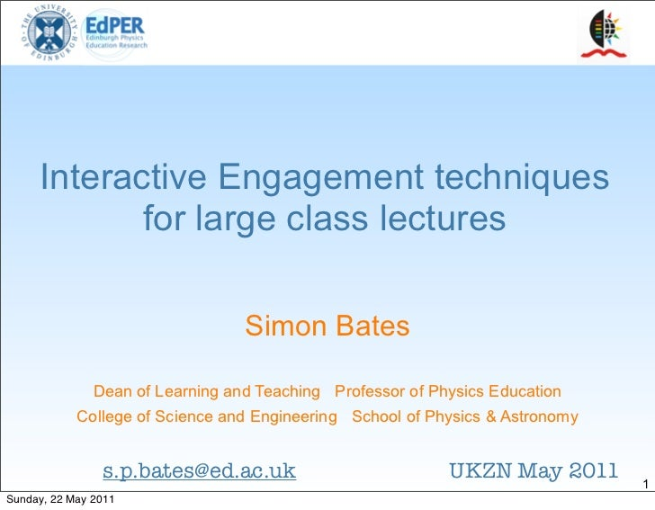 Interactive Engagement techniques            for large class lectures                                  Simon Bates        ...