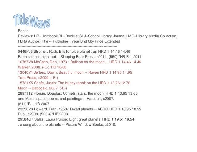 Books Reviews: HB=Hornbook BL=Booklist SLJ=School Library Journal LMC=Library Media Collection FLR# Author: Title -- Publi...