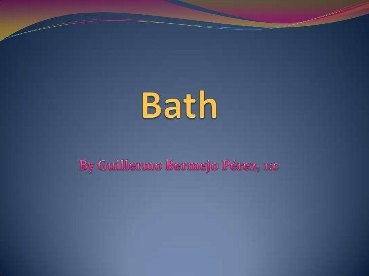 Bath<br />By Guillermo Bermejo Pérez, 1:c<br />