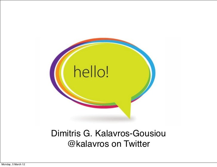 Dimitris G. Kalavros-Gousiou                        @kalavros on TwitterMonday, 5 March 12