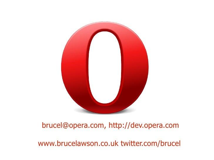 [email_address] , http://dev.opera.com www.brucelawson.co.uk  twitter.com/brucel