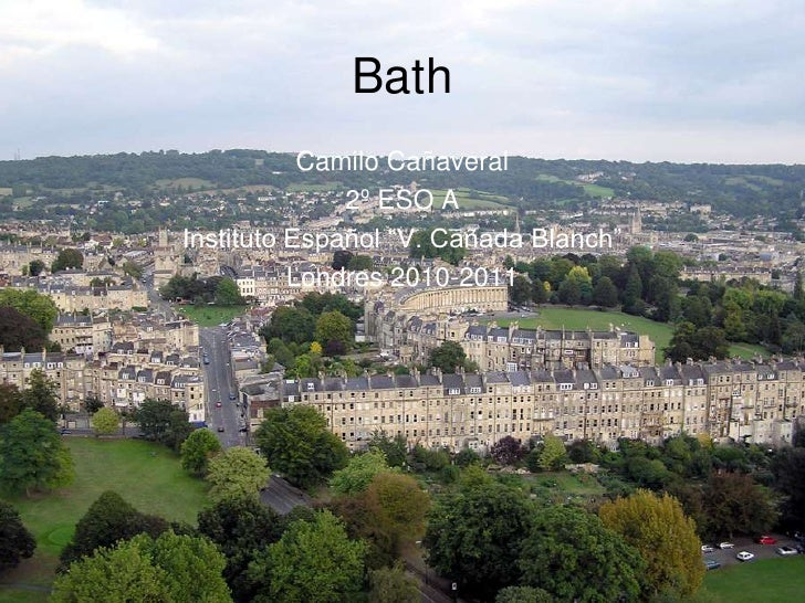 "Bath<br />Camilo Cañaveral<br />2º ESO A<br />Instituto Español ""V. Cañada Blanch""<br />Londres 2010-2011<br />"